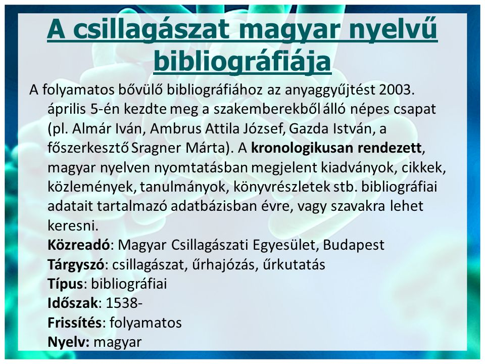 A csillagászat magyar nyelvű bibliográfiája A folyamatos bővülő bibliográfiához az anyaggyűjtést 2003. április 5-én kezdte meg a szakemberekből álló n