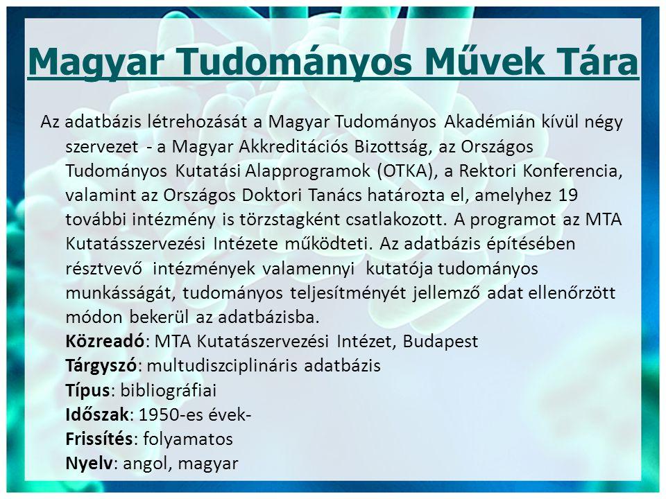 Magyar Tudományos Művek Tára Az adatbázis létrehozását a Magyar Tudományos Akadémián kívül négy szervezet - a Magyar Akkreditációs Bizottság, az Orszá