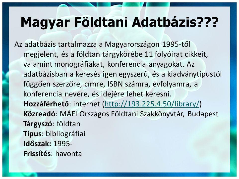 Magyar Földtani Adatbázis??? Az adatbázis tartalmazza a Magyarországon 1995-től megjelent, és a földtan tárgykörébe 11 folyóirat cikkeit, valamint mon