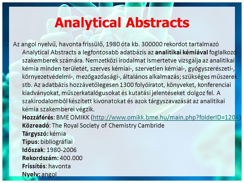 Analytical Abstracts Az angol nyelvű, havonta frissülő, 1980 óta kb. 300000 rekordot tartalmazó Analytical Abstracts a legfontosabb adatbázis az anali