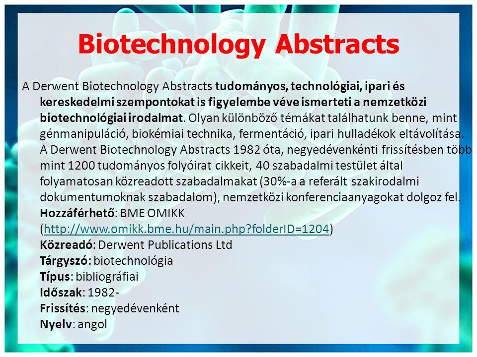 Biotechnology Abstracts A Derwent Biotechnology Abstracts tudományos, technológiai, ipari és kereskedelmi szempontokat is figyelembe véve ismerteti a nemzetközi biotechnológiai irodalmat.