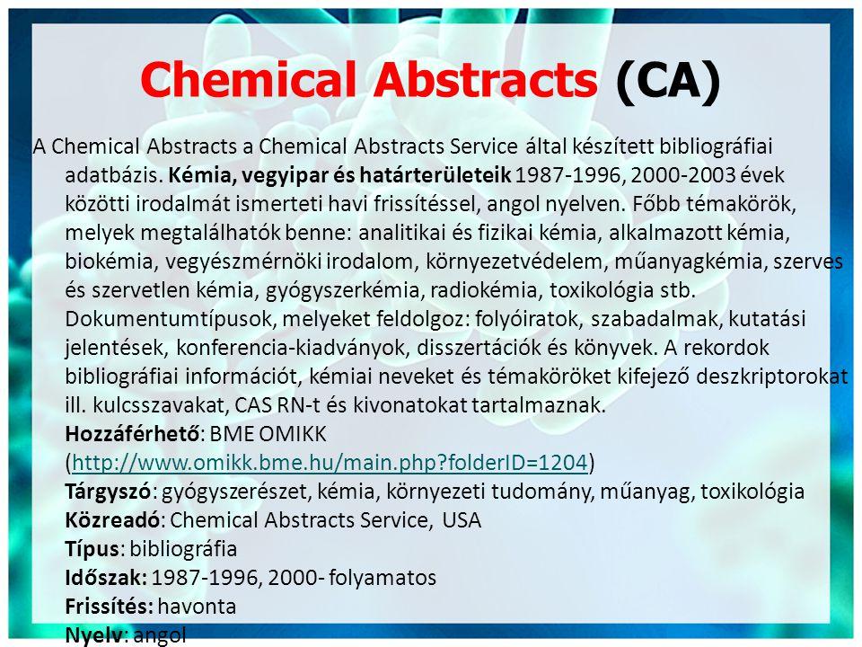 Chemical Abstracts (CA) A Chemical Abstracts a Chemical Abstracts Service által készített bibliográfiai adatbázis. Kémia, vegyipar és határterületeik