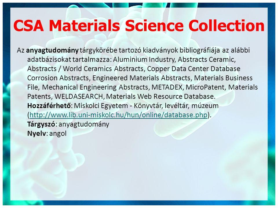 CSA Materials Science Collection Az anyagtudomány tárgykörébe tartozó kiadványok bibliográfiája az alábbi adatbázisokat tartalmazza: Aluminium Industr