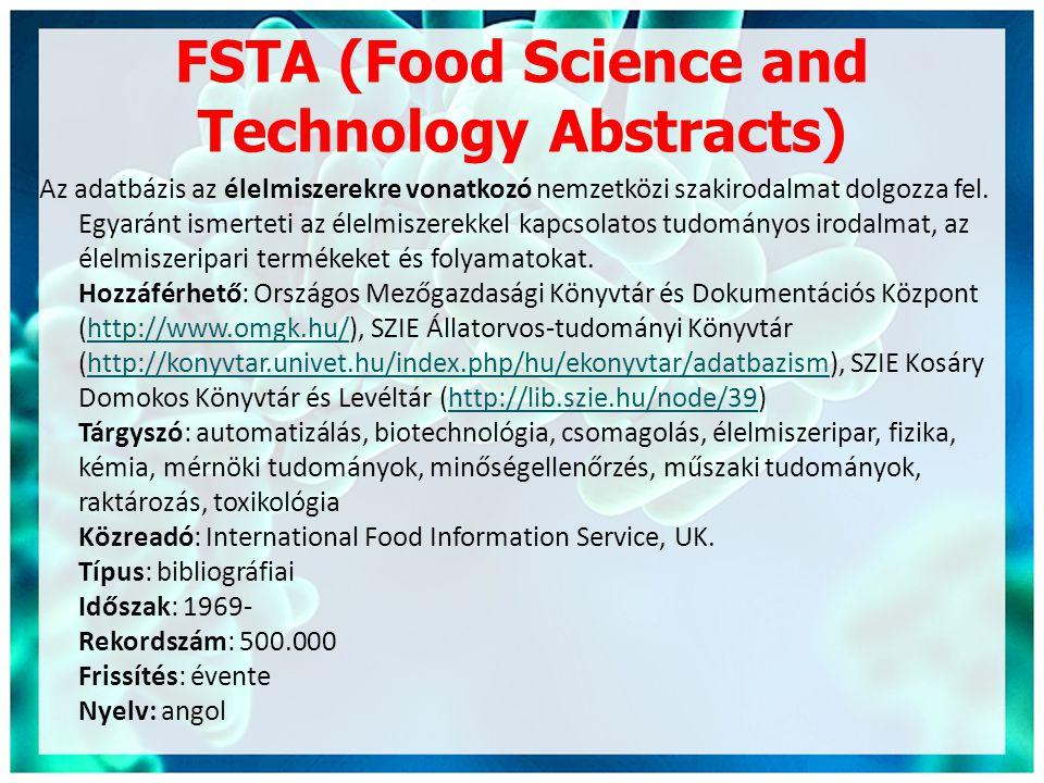 FSTA (Food Science and Technology Abstracts) Az adatbázis az élelmiszerekre vonatkozó nemzetközi szakirodalmat dolgozza fel. Egyaránt ismerteti az éle