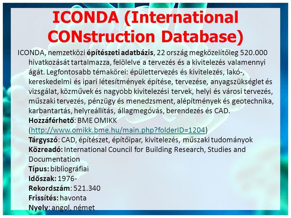 ICONDA (International CONstruction Database) ICONDA, nemzetközi építészeti adatbázis, 22 ország megközelítőleg 520.000 hivatkozását tartalmazza, felöl