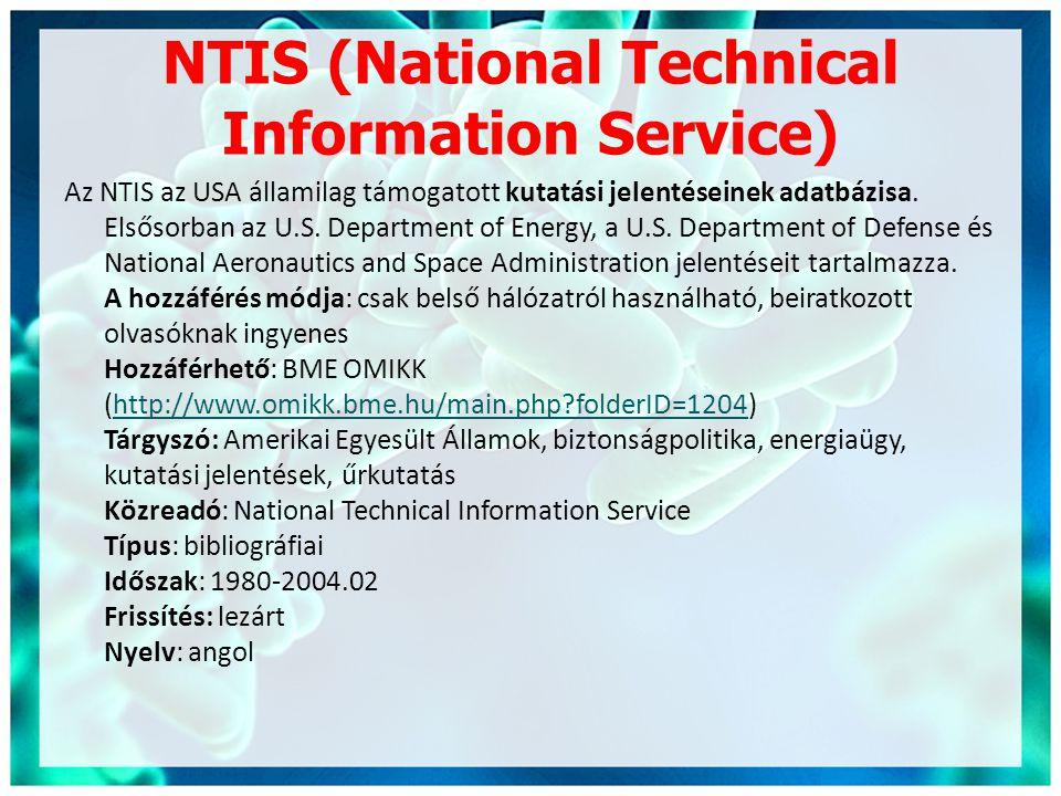 NTIS (National Technical Information Service) Az NTIS az USA államilag támogatott kutatási jelentéseinek adatbázisa. Elsősorban az U.S. Department of