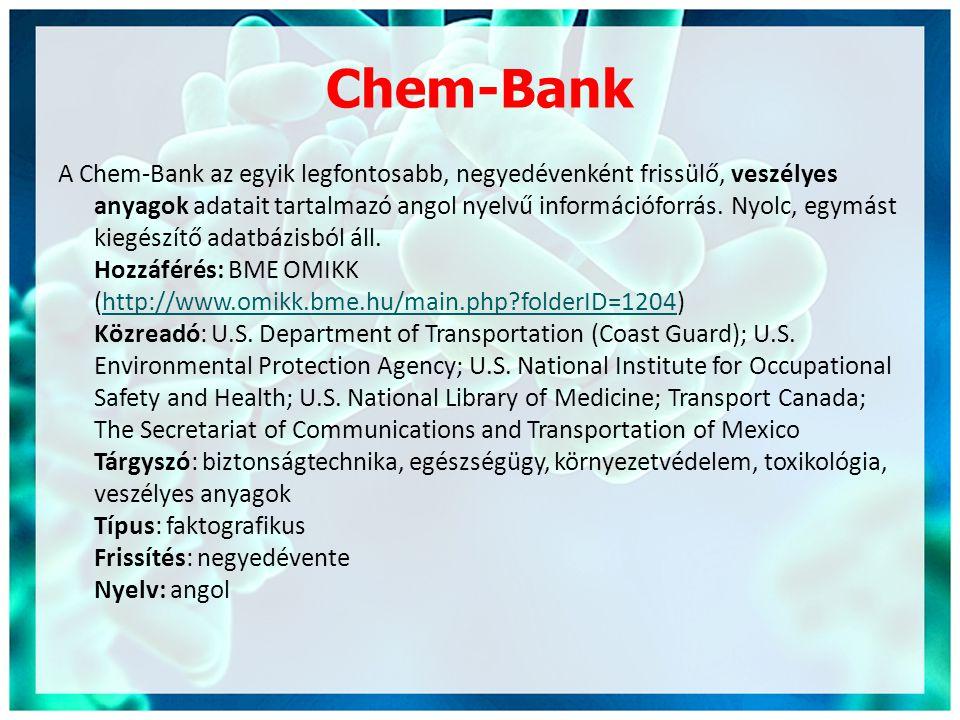 Chem-Bank A Chem-Bank az egyik legfontosabb, negyedévenként frissülő, veszélyes anyagok adatait tartalmazó angol nyelvű információforrás.