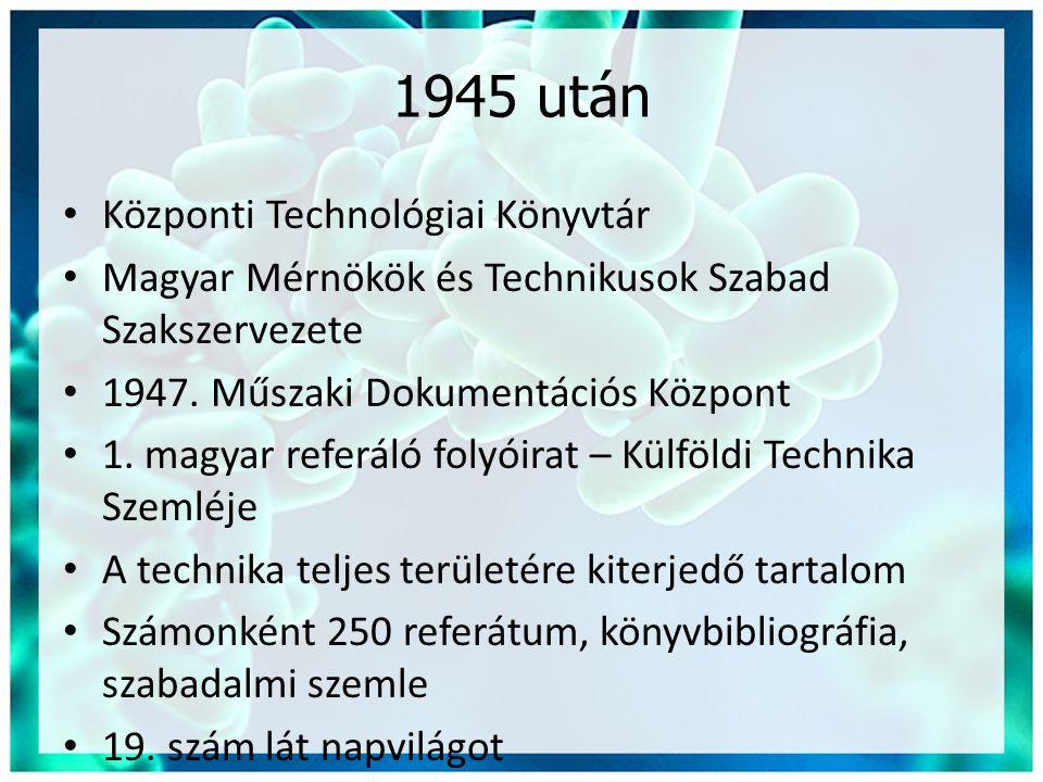 1945 után • Központi Technológiai Könyvtár • Magyar Mérnökök és Technikusok Szabad Szakszervezete • 1947. Műszaki Dokumentációs Központ • 1. magyar re
