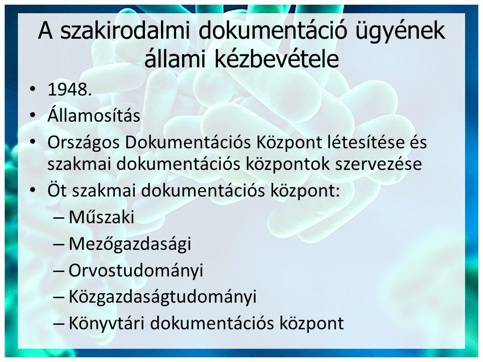 A szakirodalmi dokumentáció ügyének állami kézbevétele • 1948. • Államosítás • Országos Dokumentációs Központ létesítése és szakmai dokumentációs közp