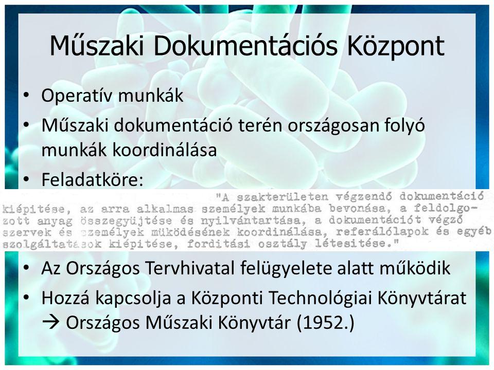 Műszaki Dokumentációs Központ • Operatív munkák • Műszaki dokumentáció terén országosan folyó munkák koordinálása • Feladatköre: • Az Országos Tervhiv