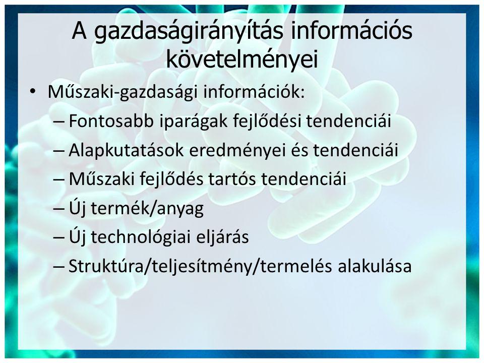 A gazdaságirányítás információs követelményei • Műszaki-gazdasági információk: – Fontosabb iparágak fejlődési tendenciái – Alapkutatások eredményei és