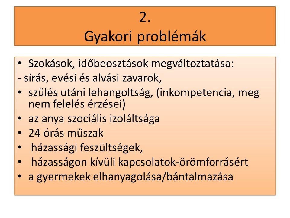 2. Gyakori problémák • Szokások, időbeosztások megváltoztatása: - sírás, evési és alvási zavarok, • szülés utáni lehangoltság, (inkompetencia, meg nem