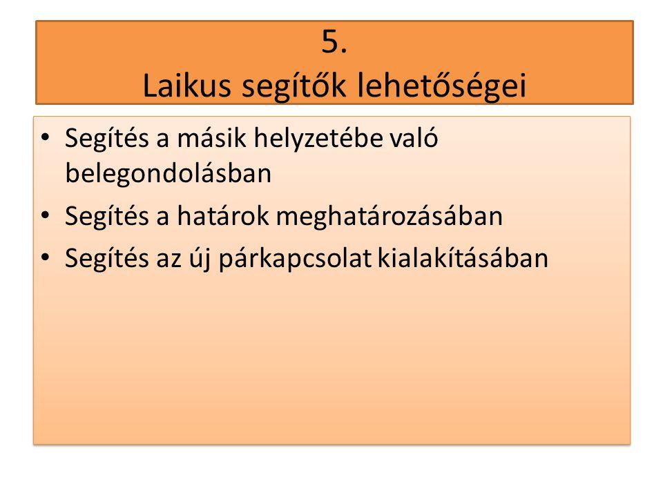 5. Laikus segítők lehetőségei • Segítés a másik helyzetébe való belegondolásban • Segítés a határok meghatározásában • Segítés az új párkapcsolat kial