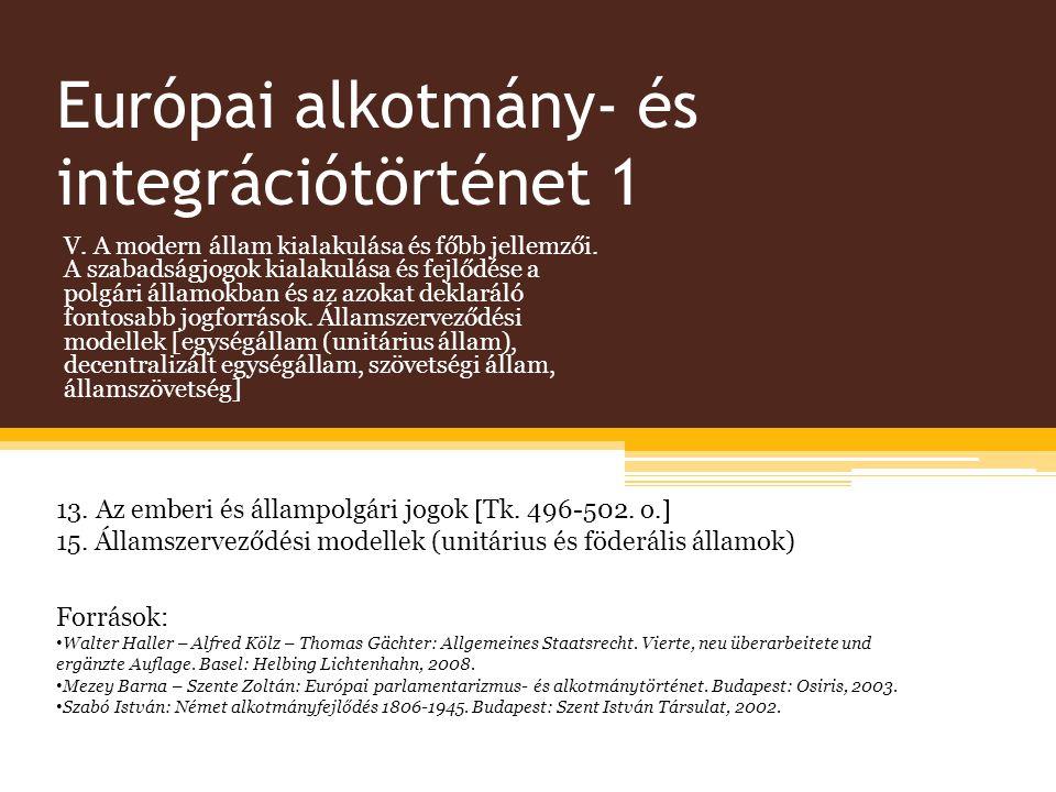 Európai alkotmány- és integrációtörténet 1 V. A modern állam kialakulása és főbb jellemzői. A szabadságjogok kialakulása és fejlődése a polgári államo