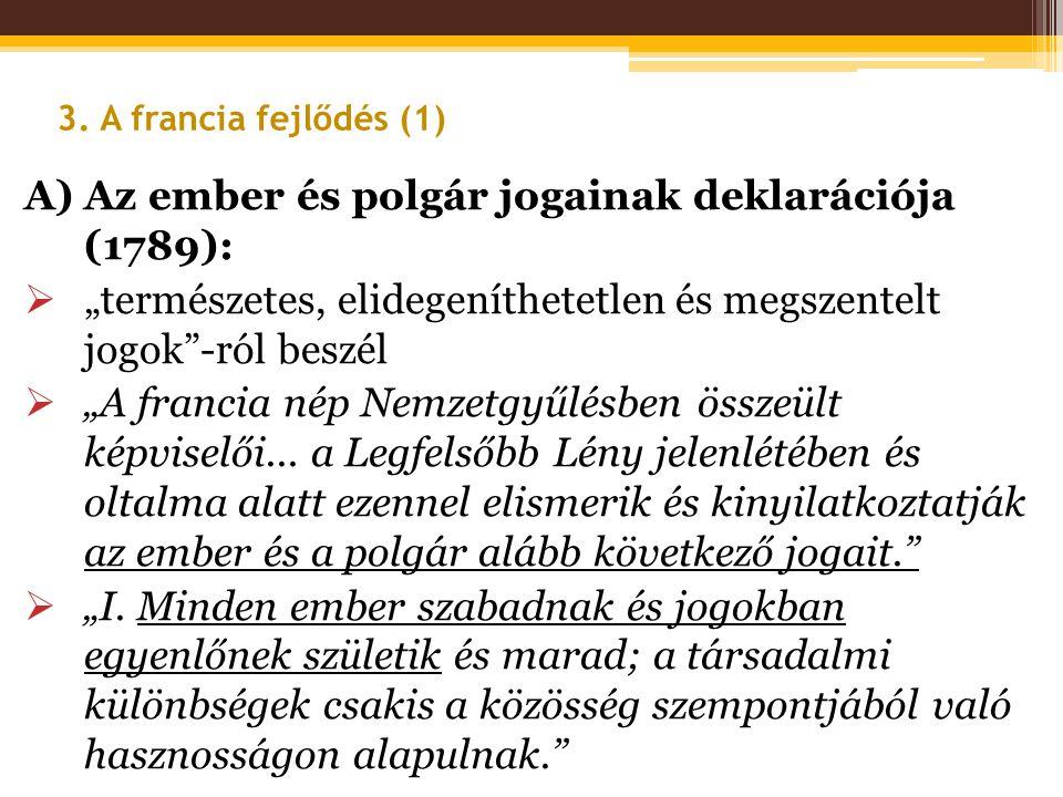 """A) Az ember és polgár jogainak deklarációja (1789):  """"természetes, elidegeníthetetlen és megszentelt jogok""""-ról beszél  """"A francia nép Nemzetgyűlésb"""