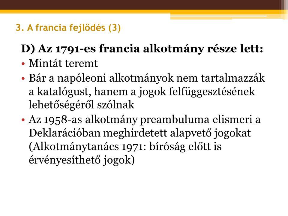 D) Az 1791-es francia alkotmány része lett: •Mintát teremt •Bár a napóleoni alkotmányok nem tartalmazzák a katalógust, hanem a jogok felfüggesztésének
