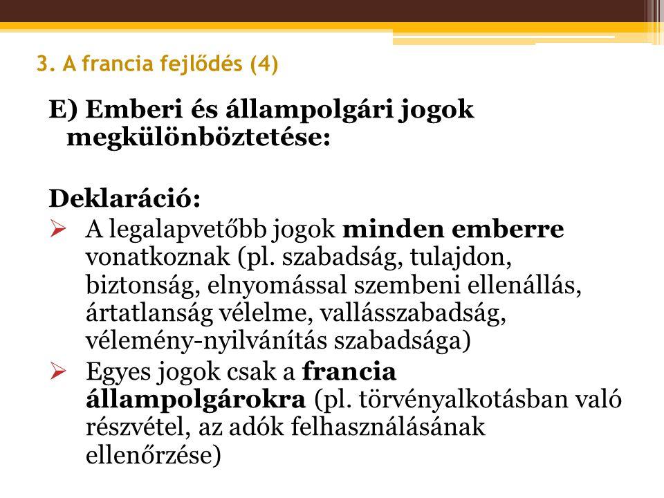 E) Emberi és állampolgári jogok megkülönböztetése: Deklaráció:  A legalapvetőbb jogok minden emberre vonatkoznak (pl. szabadság, tulajdon, biztonság,