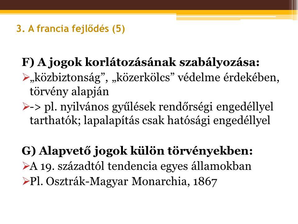 """F) A jogok korlátozásának szabályozása:  """"közbiztonság"""", """"közerkölcs"""" védelme érdekében, törvény alapján  -> pl. nyilvános gyűlések rendőrségi enged"""