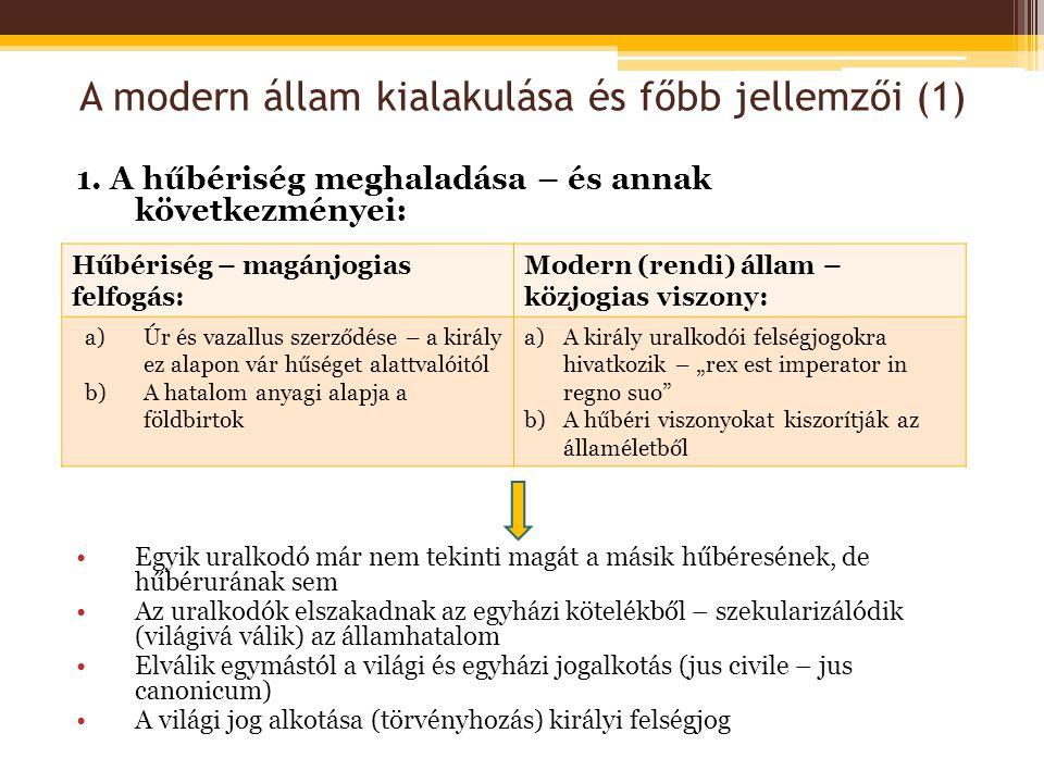 A modern állam kialakulása és főbb jellemzői (1) 1. A hűbériség meghaladása – és annak következményei: •Egyik uralkodó már nem tekinti magát a másik h