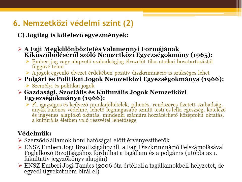 C) Jogilag is kötelező egyezmények:  A Faji Megkülönböztetés Valamennyi Formájának Kiküszöböléséről szóló Nemzetközi Egyezségokmány (1965):  Emberi