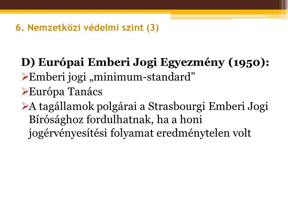 """D) Európai Emberi Jogi Egyezmény (1950):  Emberi jogi """"minimum-standard""""  Európa Tanács  A tagállamok polgárai a Strasbourgi Emberi Jogi Bírósághoz"""