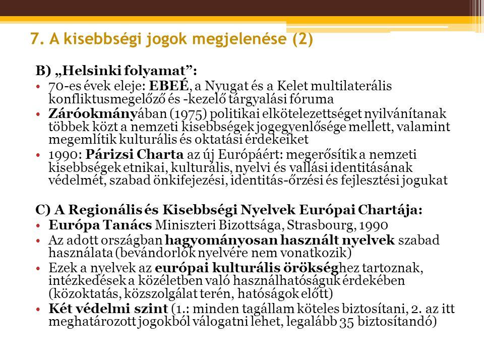 """B) """"Helsinki folyamat"""": •70-es évek eleje: EBEÉ, a Nyugat és a Kelet multilaterális konfliktusmegelőző és -kezelő tárgyalási fóruma •Záróokmányában (1"""