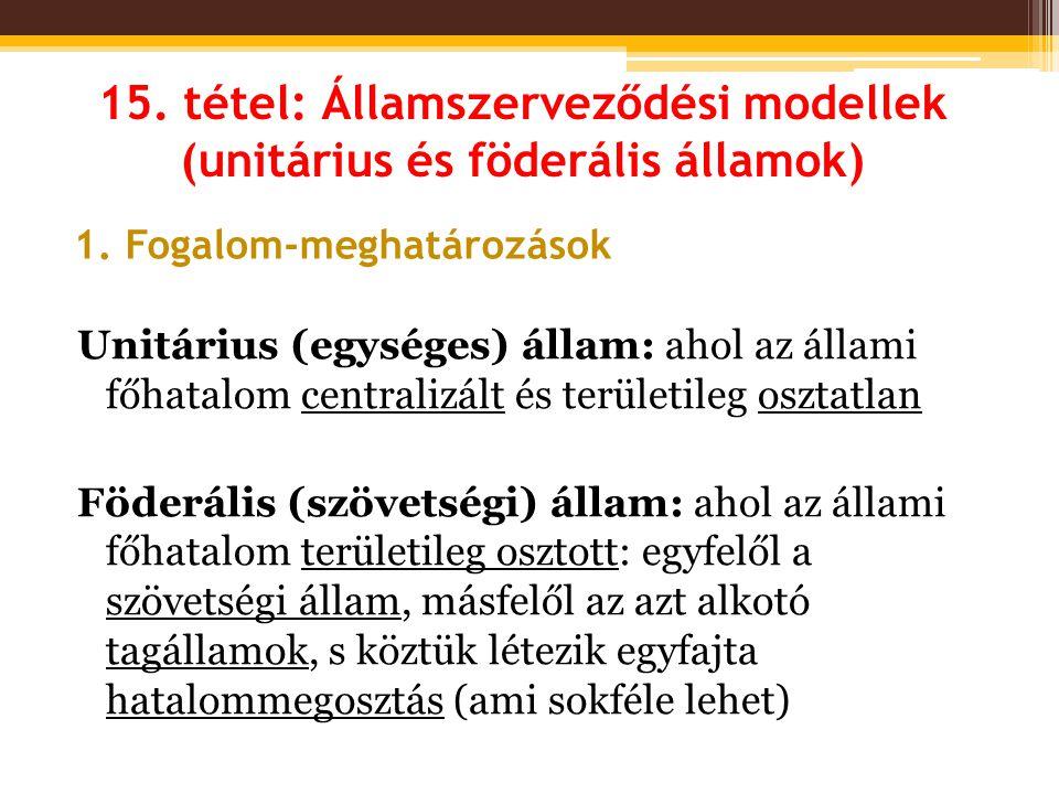 15. tétel: Államszerveződési modellek (unitárius és föderális államok) Unitárius (egységes) állam: ahol az állami főhatalom centralizált és területile