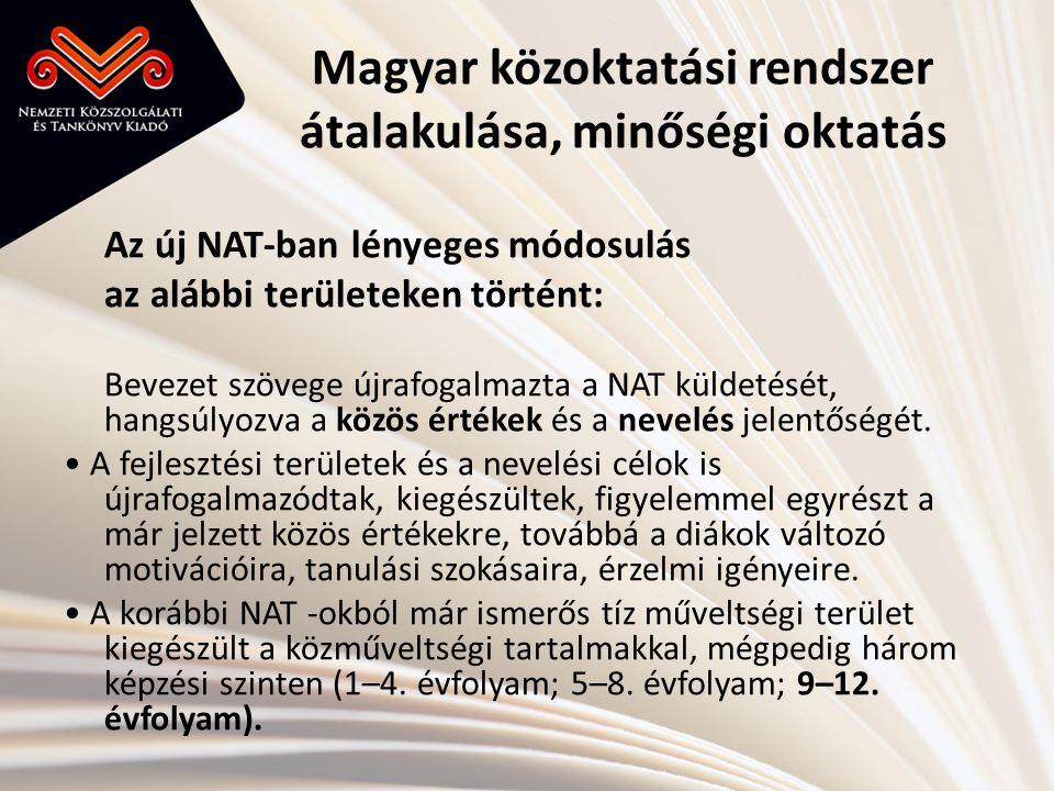 Magyar közoktatási rendszer átalakulása, minőségi oktatás Az új NAT-ban lényeges módosulás az alábbi területeken történt: Bevezet szövege újrafogalmaz