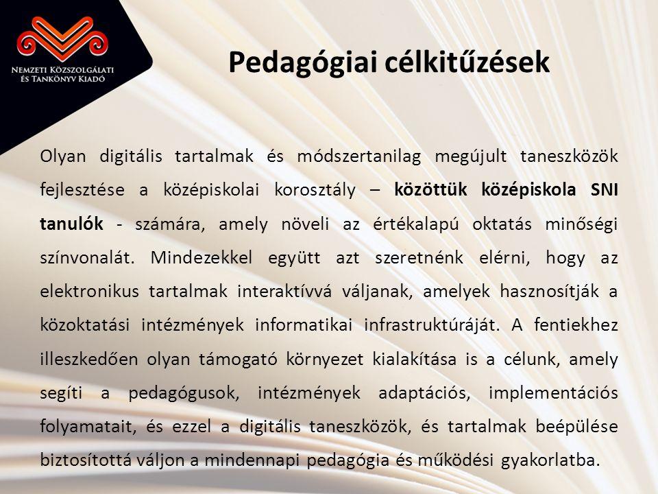 Pedagógiai célkitűzések Olyan digitális tartalmak és módszertanilag megújult taneszközök fejlesztése a középiskolai korosztály – közöttük középiskola