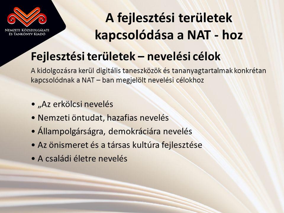 A fejlesztési területek kapcsolódása a NAT - hoz Fejlesztési területek – nevelési célok A kidolgozásra kerül digitális taneszközök és tananyagtartalma