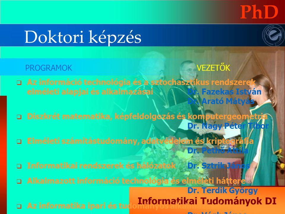 Doktori képzés PhD Informatikai Tudományok DI  Az információ technológia és a sztochasztikus rendszerek elméleti alapjai és alkalmazásai Dr.