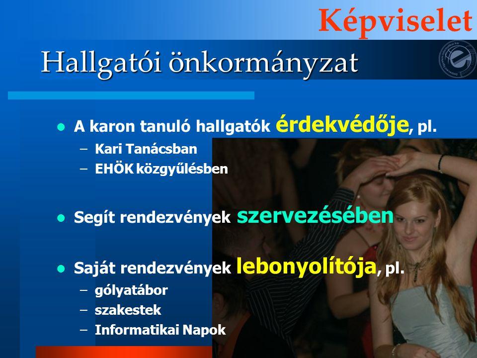 Hallgatói önkormányzat Képviselet  A karon tanuló hallgatók érdekvédője, pl.