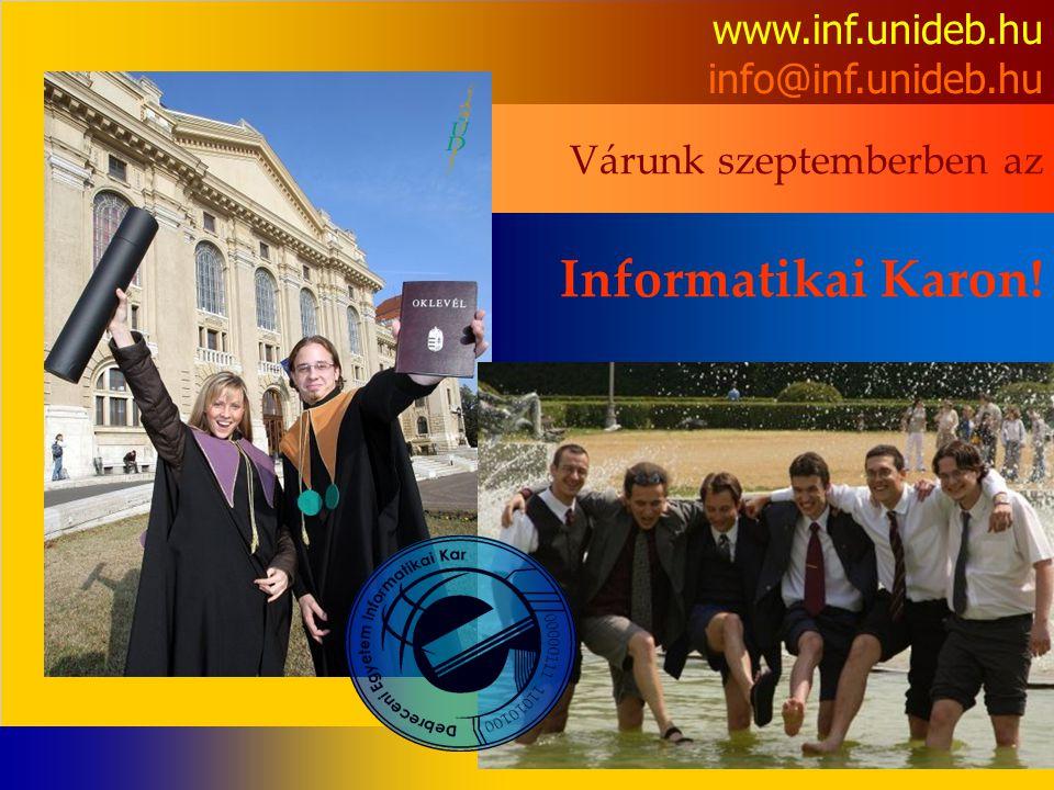 www.inf.unideb.hu info@inf.unideb.hu Várunk szeptemberben az Informatikai Karon!