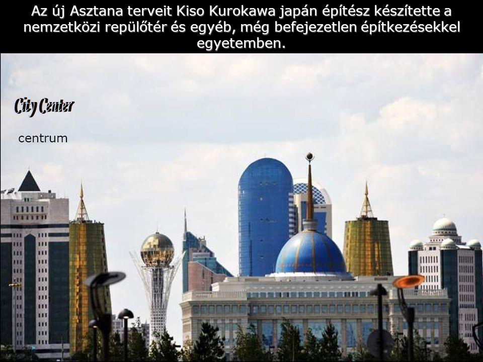 Asztana (fordításban főváros)1997-ig a szovjet érában ismeretlen kis falu volt, de azóta – hála a sokmilliárdos befektetéseknek az lett, aminek most látszik