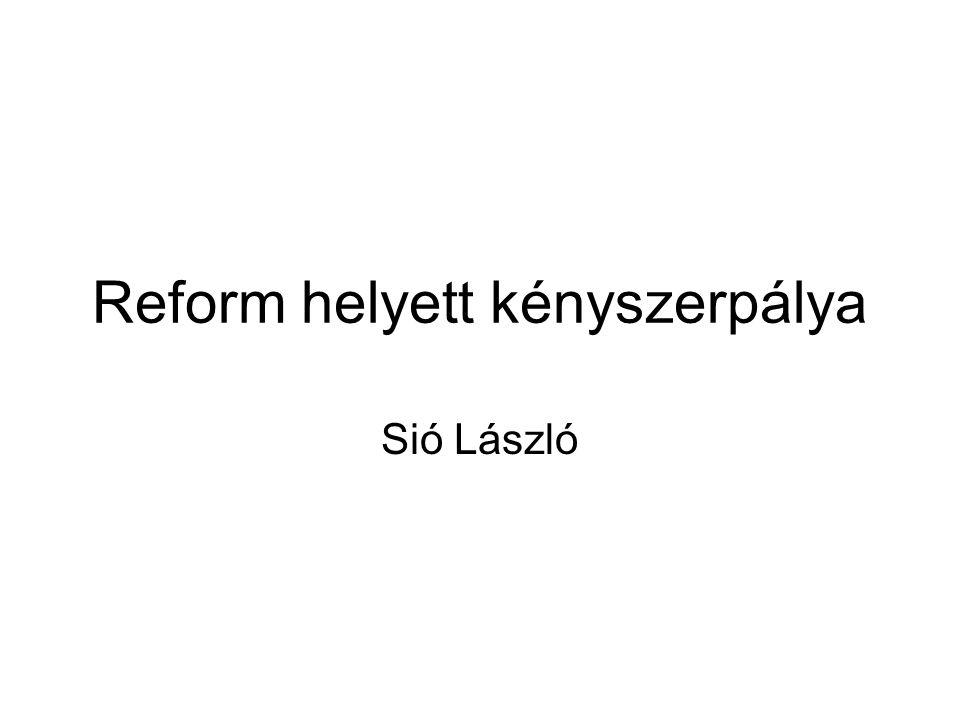 Reform helyett kényszerpálya Sió László