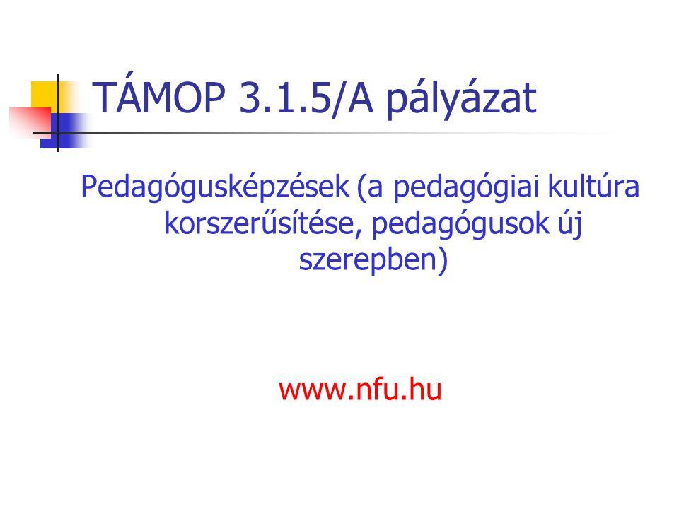 TÁMOP 3.1.5/A pályázat Pedagógusképzések (a pedagógiai kultúra korszerűsítése, pedagógusok új szerepben) www.nfu.hu