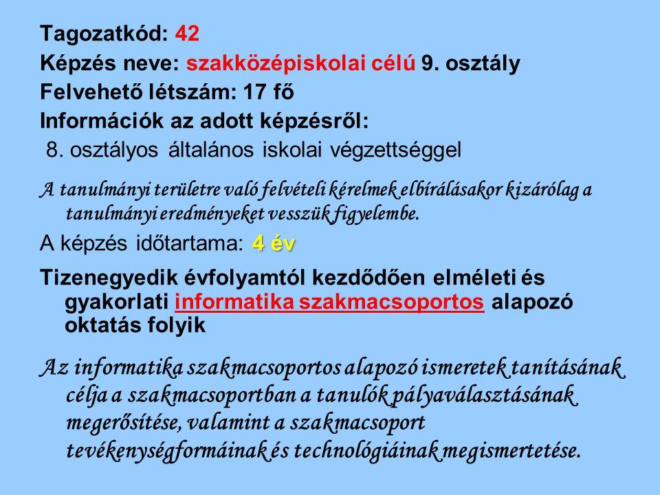 Tagozatkód: 42 Képzés neve: szakközépiskolai célú 9. osztály Felvehető létszám: 17 fő Információk az adott képzésről: 8. osztályos általános iskolai v