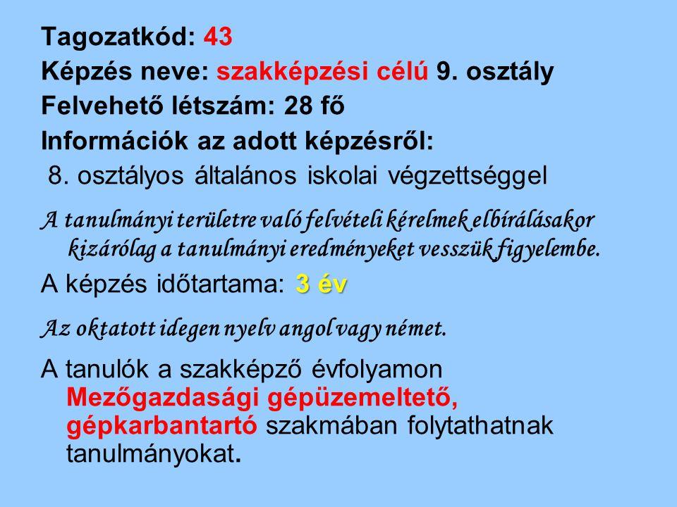 Tagozatkód: 43 Képzés neve: szakképzési célú 9. osztály Felvehető létszám: 28 fő Információk az adott képzésről: 8. osztályos általános iskolai végzet