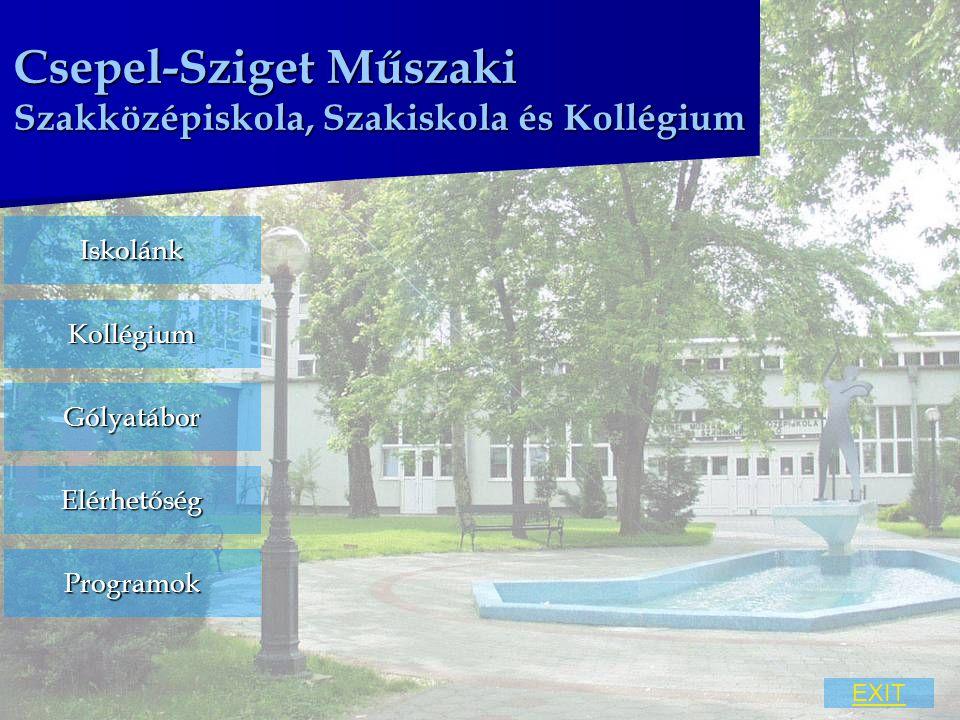 Csepel-Sziget Műszaki Szakközépiskola, Szakiskola és Kollégium Iskolánk Kollégium Gólyatábor Elérhetőség EXIT Programok