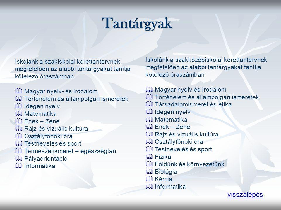 Tantárgyak Iskolánk a szakközépiskolai kerettantervnek megfelelően az alábbi tantárgyakat tanítja kötelező óraszámban  Magyar nyelv és Irodalom  Tör