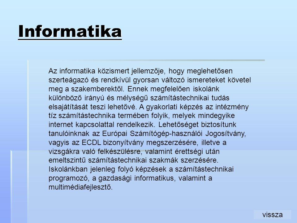 Informatika Az informatika közismert jellemzője, hogy meglehetősen szerteágazó és rendkívül gyorsan változó ismereteket követel meg a szakemberektől.
