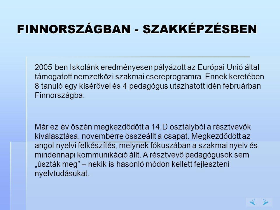 FINNORSZÁGBAN - SZAKKÉPZÉSBEN 2005-ben Iskolánk eredményesen pályázott az Európai Unió által támogatott nemzetközi szakmai csereprogramra. Ennek keret