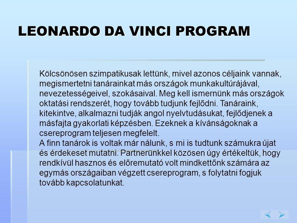 LEONARDO DA VINCI PROGRAM  Kölcsönösen szimpatikusak lettünk, mivel azonos céljaink vannak, megismertetni tanárainkat más országok munkakultúrájával