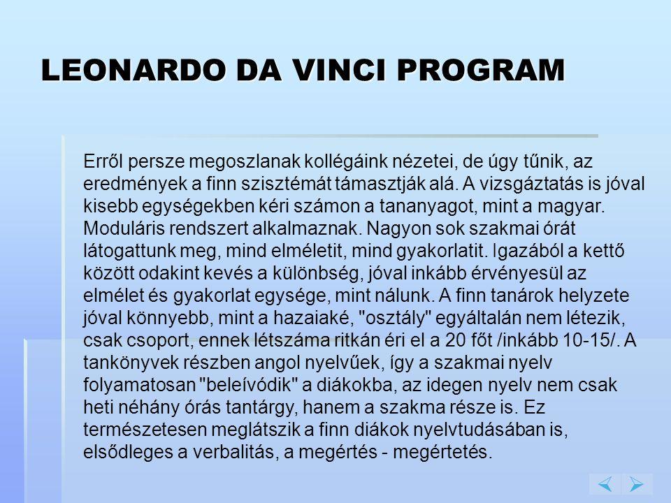 LEONARDO DA VINCI PROGRAM  Erről persze megoszlanak kollégáink nézetei, de úgy tűnik, az eredmények a finn szisztémát támasztják alá. A vizsgáztatás