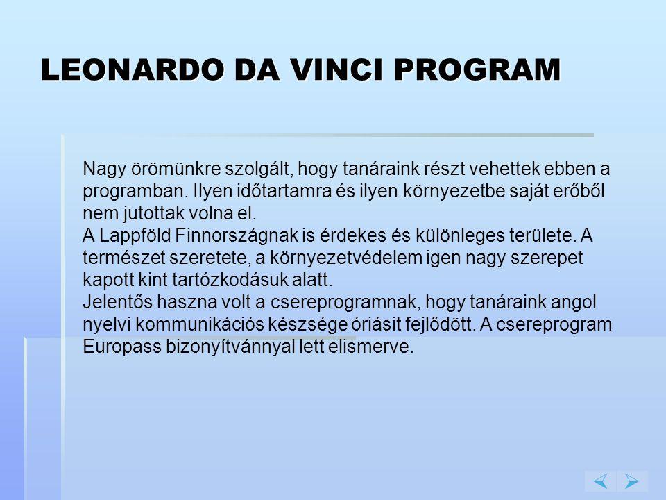LEONARDO DA VINCI PROGRAM  Nagy örömünkre szolgált, hogy tanáraink részt vehettek ebben a programban. Ilyen időtartamra és ilyen környezetbe saját e