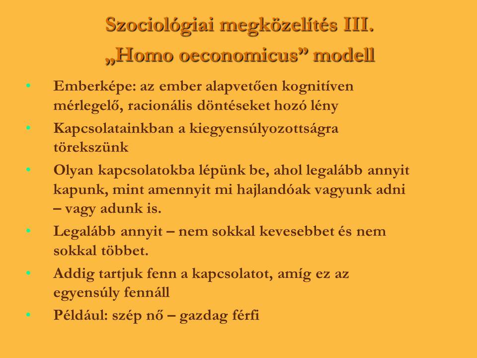 """Szociológiai megközelítés III. """"Homo oeconomicus"""" modell • •Emberképe: az ember alapvetően kognitíven mérlegelő, racionális döntéseket hozó lény • •Ka"""