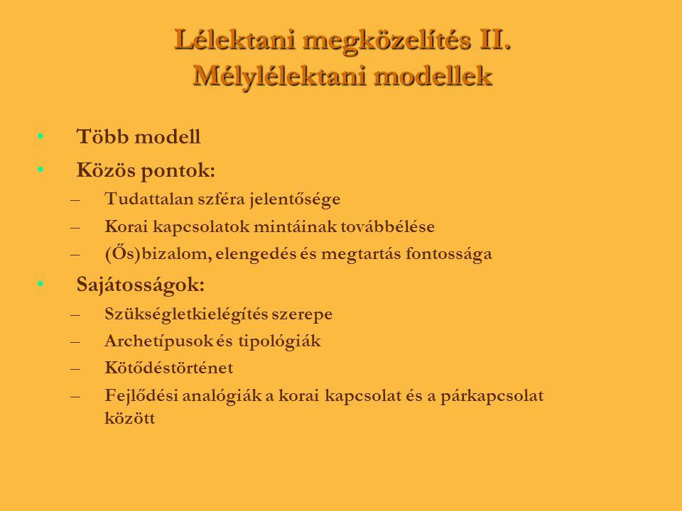 Lélektani megközelítés II. Mélylélektani modellek • •Több modell • •Közös pontok: – –Tudattalan szféra jelentősége – –Korai kapcsolatok mintáinak tová