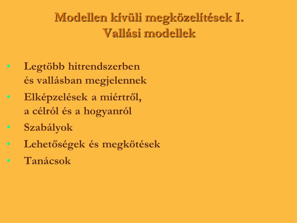 Modellen kívüli megközelítések I. Vallási modellek • •Legtöbb hitrendszerben és vallásban megjelennek • •Elképzelések a miértről, a célról és a hogyan
