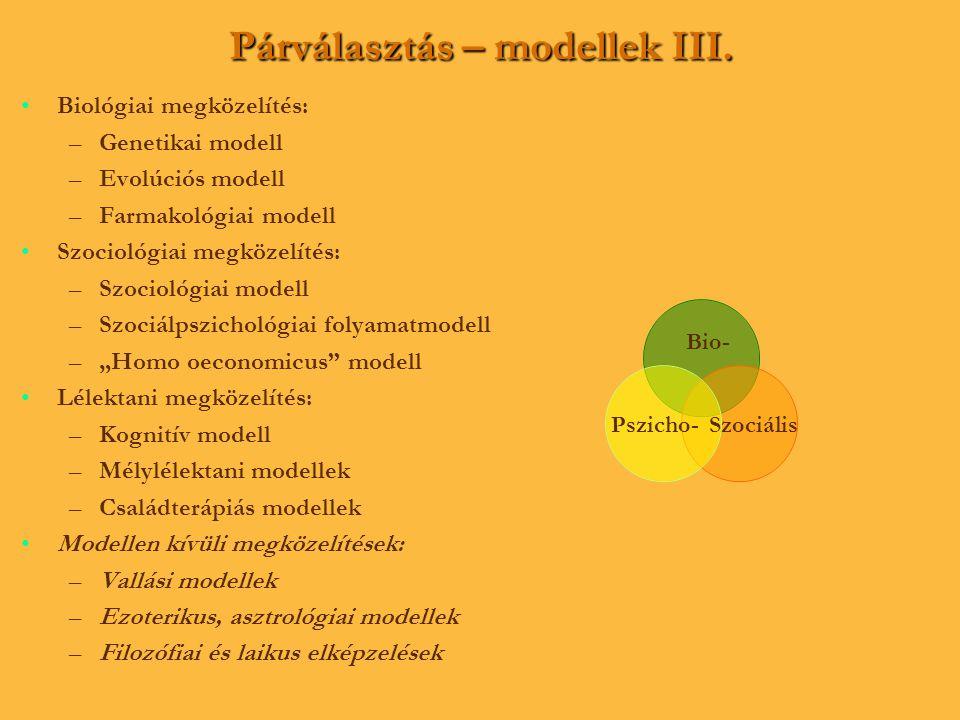 Párválasztás – modellek III. • •Biológiai megközelítés: – –Genetikai modell – –Evolúciós modell – –Farmakológiai modell • •Szociológiai megközelítés: