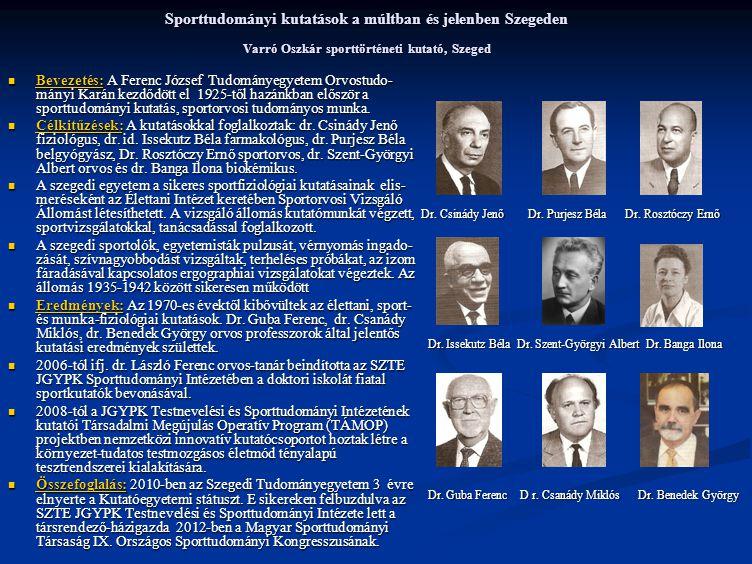Sporttudományi kutatások a múltban és jelenben Szegeden Varró Oszkár sporttörténeti kutató, Szeged Dr.
